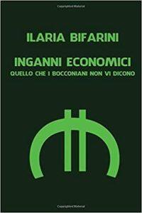 Una lettura per le vacanze: INGANNI ECONOMICI: Quello che i bocconiani non vi dicono, di Ilaria Bifarini